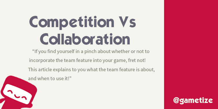 Gametize's Team Feature – Competition vs. Collaboration
