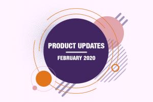 Product Updates - February 2020