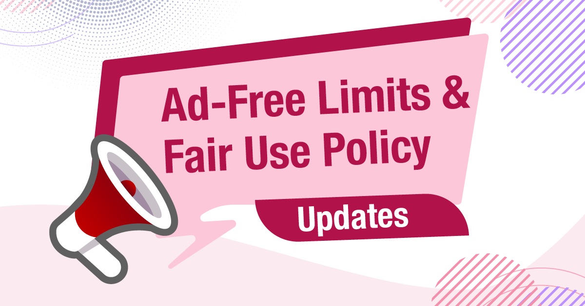 Ad-free limits and fair use policy updates